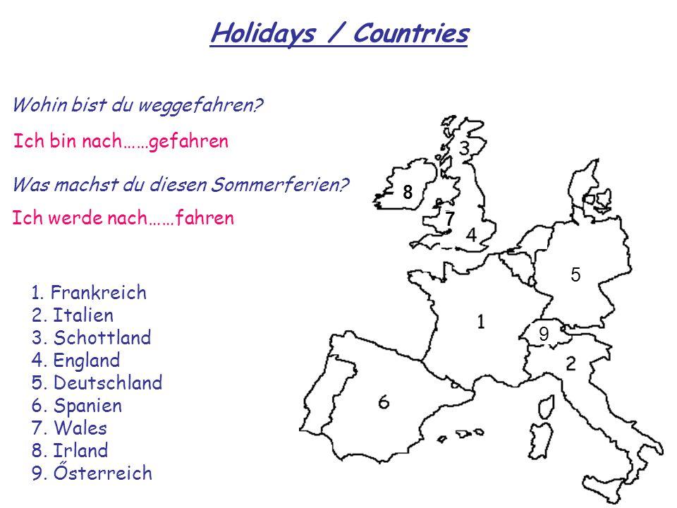 5 7 8 Wohin bist du weggefahren? Ich bin nach……gefahren 1. Frankreich 2. Italien 3. Schottland 4. England 5. Deutschland 6. Spanien 7. Wales 8. Irland