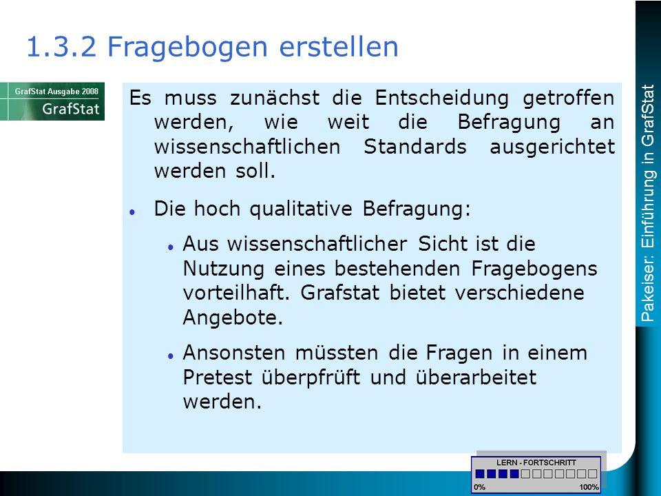 Pakeiser: Einführung in GrafStat Es muss zunächst die Entscheidung getroffen werden, wie weit die Befragung an wissenschaftlichen Standards ausgerichtet werden soll.