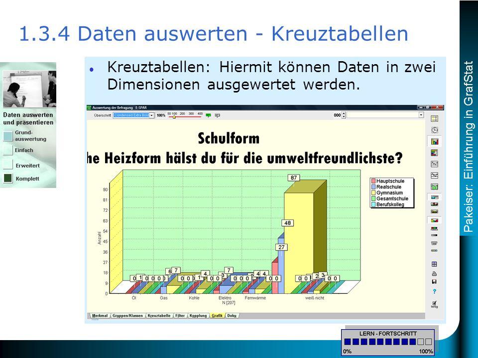 Pakeiser: Einführung in GrafStat Kreuztabellen: Hiermit können Daten in zwei Dimensionen ausgewertet werden.