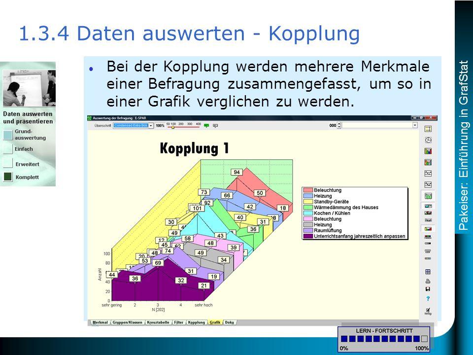 Pakeiser: Einführung in GrafStat 1.3.4 Daten auswerten - Kopplung Bei der Kopplung werden mehrere Merkmale einer Befragung zusammengefasst, um so in einer Grafik verglichen zu werden.