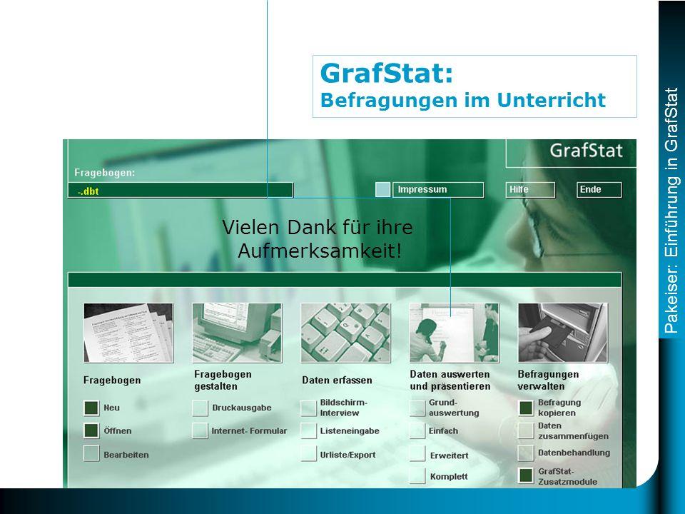 Pakeiser: Einführung in GrafStat GrafStat: Befragungen im Unterricht Vielen Dank für ihre Aufmerksamkeit!