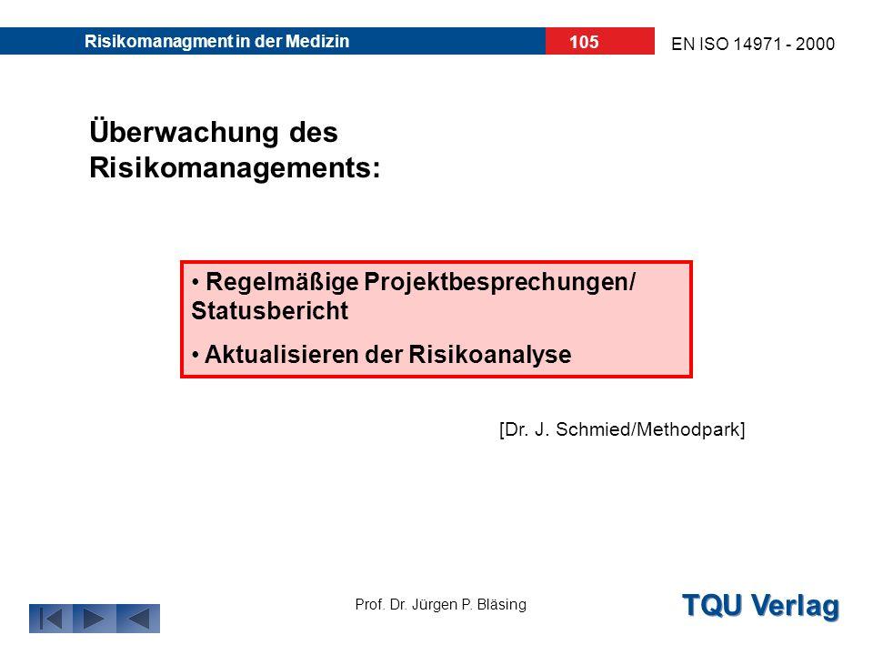 TQU Verlag Prof. Dr. Jürgen P. Bläsing EN ISO 14971 - 2000 Risikomanagment in der Medizin 104 kompletter Ablauf des Risikomanagements: 5.4) Restrisiko