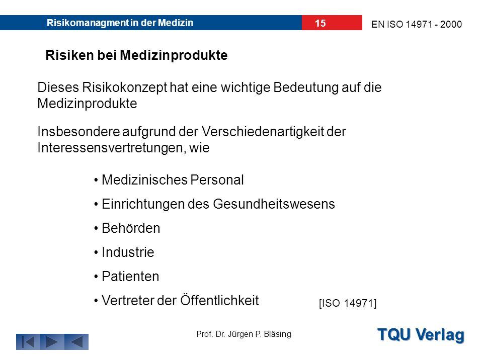 TQU Verlag Prof. Dr. Jürgen P. Bläsing EN ISO 14971 - 2000 Risikomanagment in der Medizin 14 Risikokonzept auf Medizinprodukte