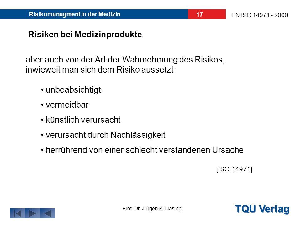 TQU Verlag Prof. Dr. Jürgen P. Bläsing EN ISO 14971 - 2000 Risikomanagment in der Medizin 16 Risiken bei Medizinprodukte Die Interessenvertreter müsse