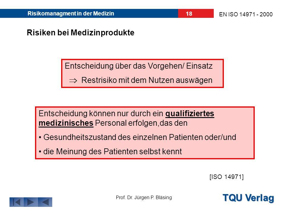 TQU Verlag Prof. Dr. Jürgen P. Bläsing EN ISO 14971 - 2000 Risikomanagment in der Medizin 17 Risiken bei Medizinprodukte aber auch von der Art der Wah