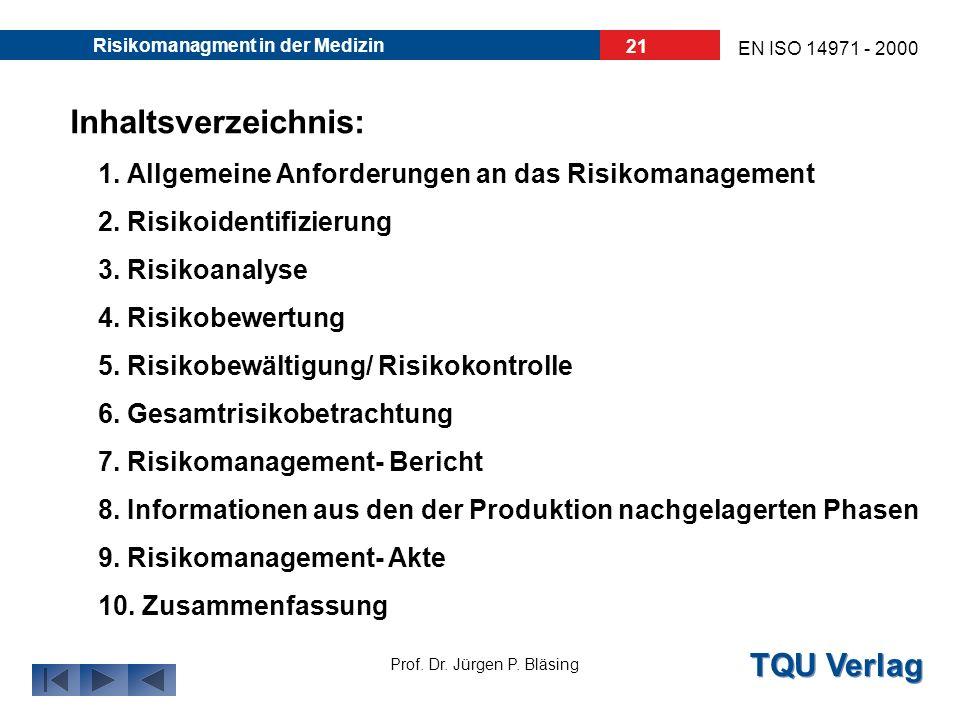 TQU Verlag Prof. Dr. Jürgen P. Bläsing EN ISO 14971 - 2000 Risikomanagment in der Medizin 20 Anwendungsbereich dieser Norm Diese Anforderungen gelten