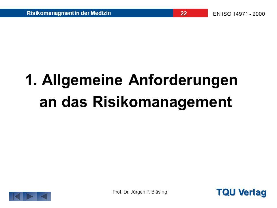 TQU Verlag Prof. Dr. Jürgen P. Bläsing EN ISO 14971 - 2000 Risikomanagment in der Medizin 21 Inhaltsverzeichnis: 1. Allgemeine Anforderungen an das Ri