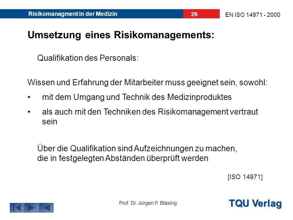 TQU Verlag Prof. Dr. Jürgen P. Bläsing EN ISO 14971 - 2000 Risikomanagment in der Medizin 25 Umsetzung eines Risikomanagements: Verantwortlichkeiten d