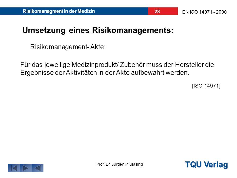 TQU Verlag Prof. Dr. Jürgen P. Bläsing EN ISO 14971 - 2000 Risikomanagment in der Medizin 27 Umsetzung eines Risikomanagements: Risikomanagement- Plan