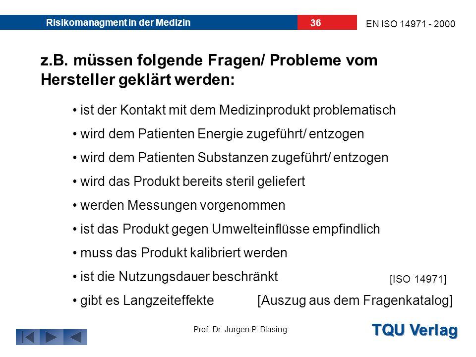 TQU Verlag Prof. Dr. Jürgen P. Bläsing EN ISO 14971 - 2000 Risikomanagment in der Medizin 35 Festlegung des bestimmungsgemäßen Gebrauchs/ der Zweckbes