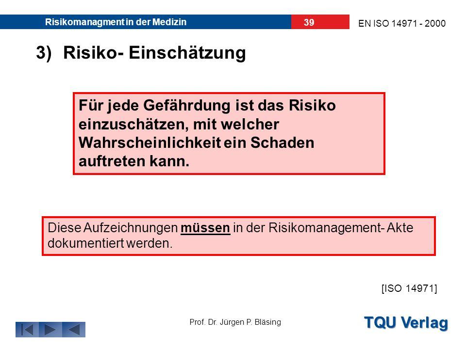 TQU Verlag Prof. Dr. Jürgen P. Bläsing EN ISO 14971 - 2000 Risikomanagment in der Medizin 38 z.B. müssen folgende Fragen/ Probleme vom Hersteller gekl