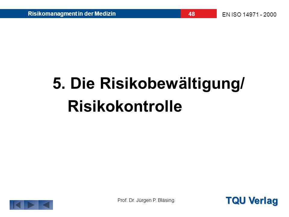 TQU Verlag Prof. Dr. Jürgen P. Bläsing EN ISO 14971 - 2000 Risikomanagment in der Medizin 47 1) Risiko gering S1, P1 2) Risiko problematisch OK Risiko