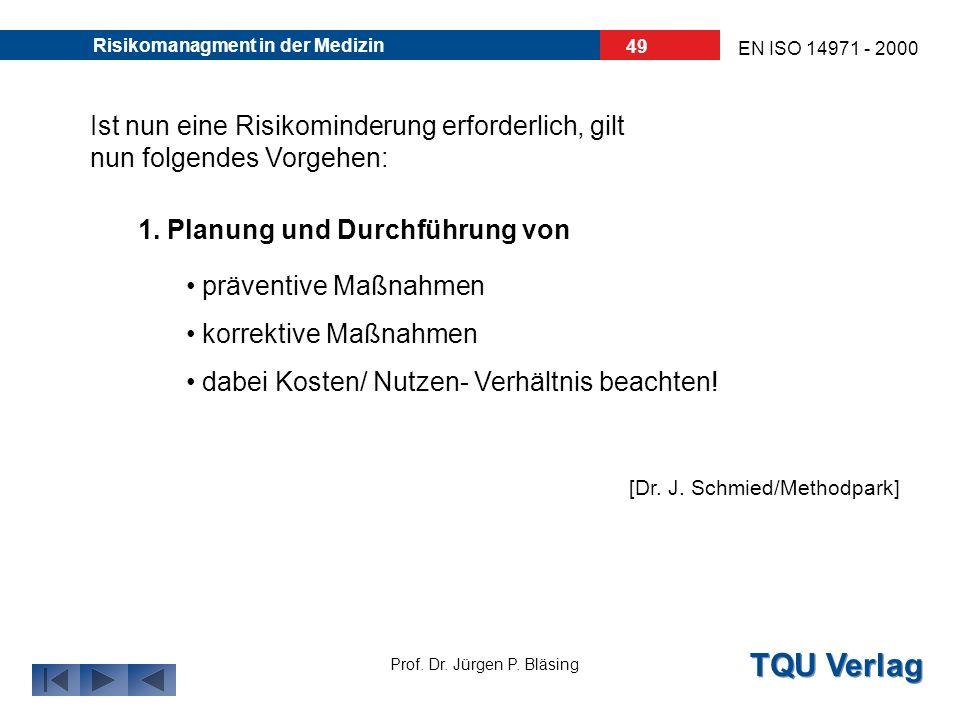 TQU Verlag Prof. Dr. Jürgen P. Bläsing EN ISO 14971 - 2000 Risikomanagment in der Medizin 48 5. Die Risikobewältigung/ Risikokontrolle