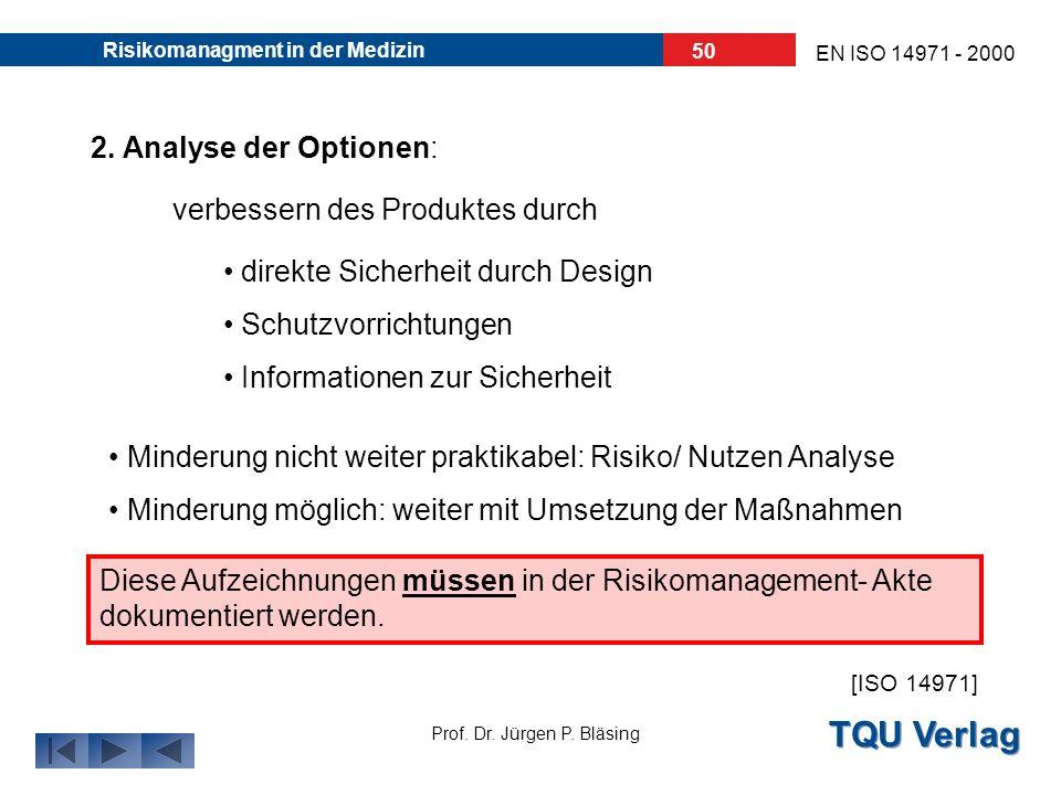 TQU Verlag Prof. Dr. Jürgen P. Bläsing EN ISO 14971 - 2000 Risikomanagment in der Medizin 49 Ist nun eine Risikominderung erforderlich, gilt nun folge