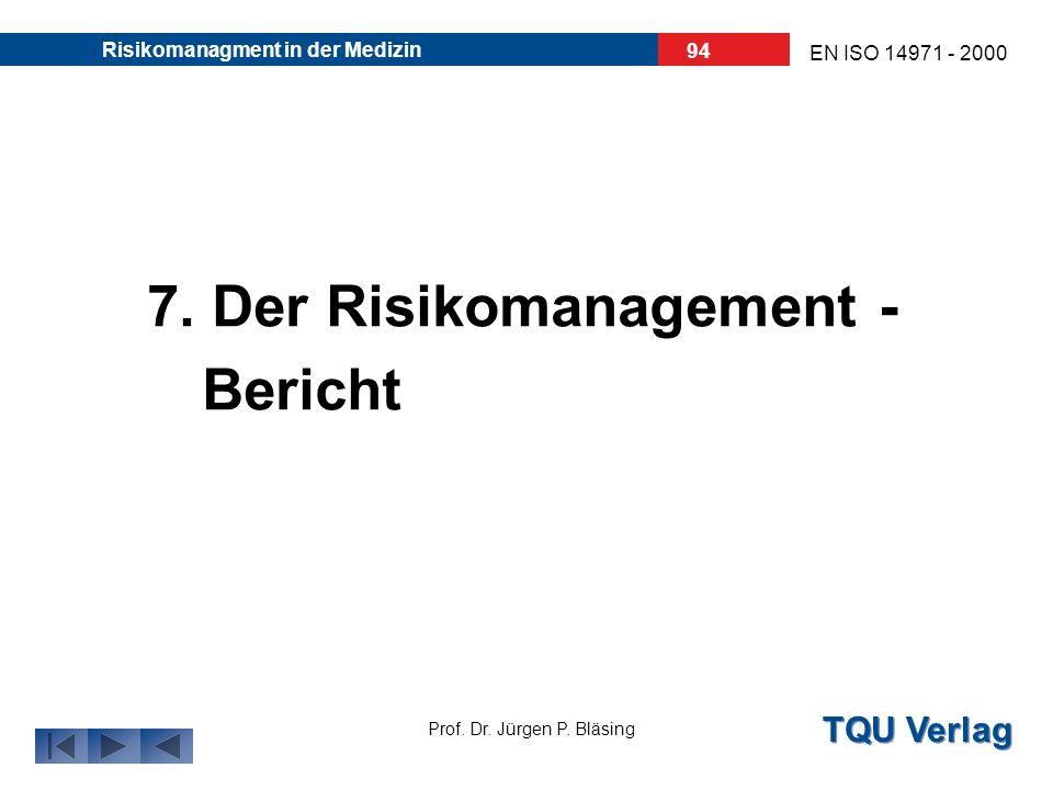TQU Verlag Prof. Dr. Jürgen P. Bläsing EN ISO 14971 - 2000 Risikomanagment in der Medizin 93 Diese Aufzeichnungen müssen in der Risikomanagement- Akte