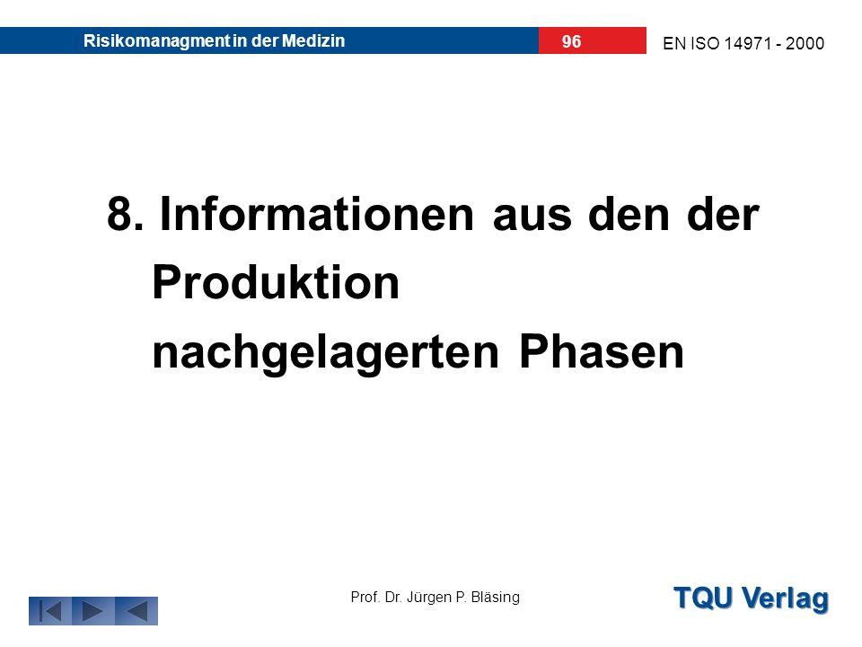 TQU Verlag Prof. Dr. Jürgen P. Bläsing EN ISO 14971 - 2000 Risikomanagment in der Medizin 95 Für jede Gefährdung müssen die Ergebnisse: aus dem Risiko