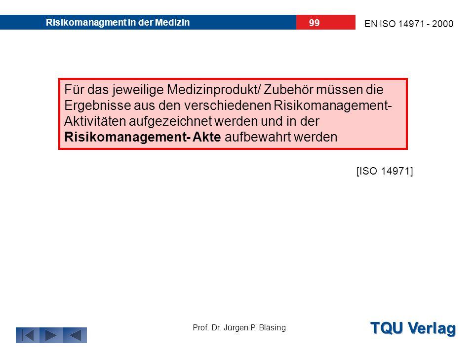 TQU Verlag Prof. Dr. Jürgen P. Bläsing EN ISO 14971 - 2000 Risikomanagment in der Medizin 98 9. Risikomanagement- Akte