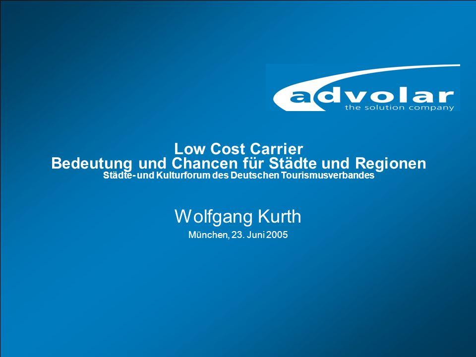 01/07/05, Titel www.advolar.com © 1 Wolfgang Kurth München, 23. Juni 2005 Low Cost Carrier Bedeutung und Chancen für Städte und Regionen Städte- und K