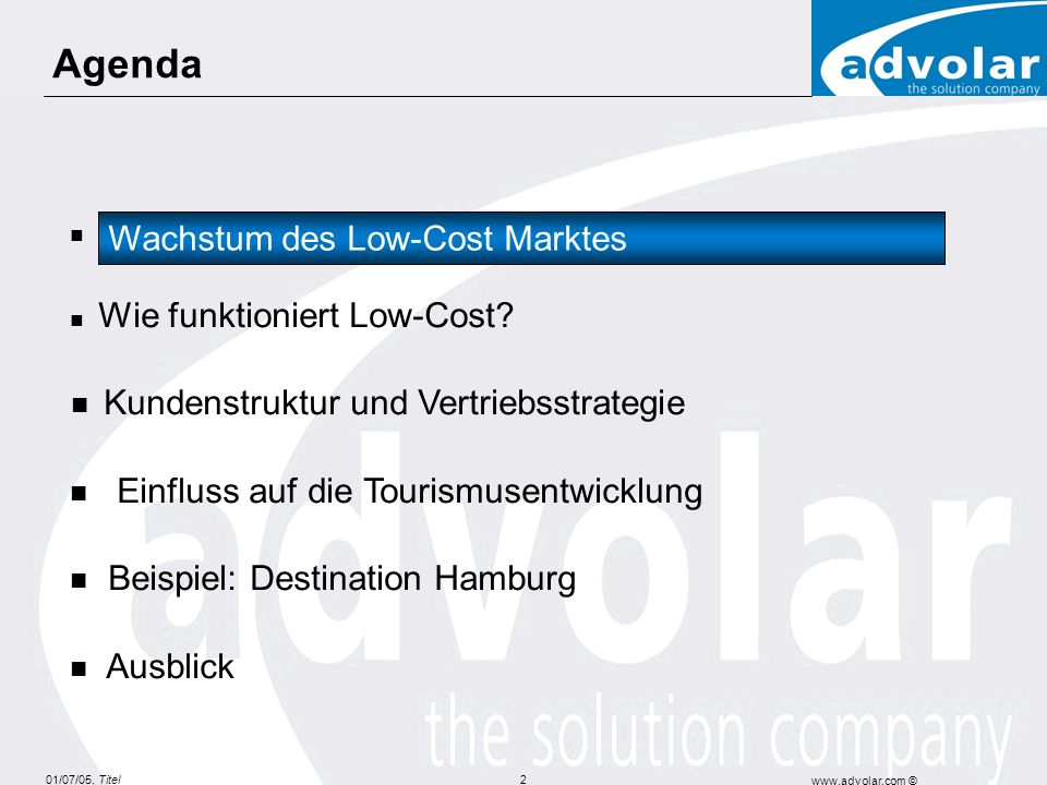 01/07/05, Titel www.advolar.com © 3 13 17 24 39 47 90 0 10 20 30 40 50 60 70 80 90 199920002001200220032004 Passagierzahlen der Niedrigpreis-Airlines (Europa) Durchschn.