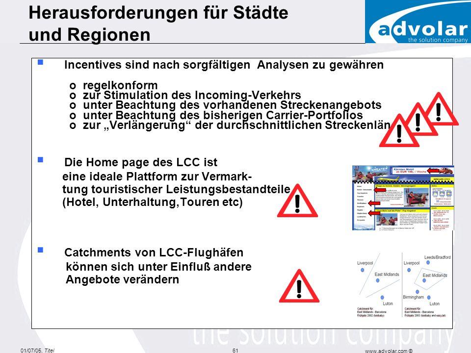 01/07/05, Titel www.advolar.com © 61 Incentives sind nach sorgfältigen Analysen zu gewähren o regelkonform o zur Stimulation des Incoming-Verkehrs o u