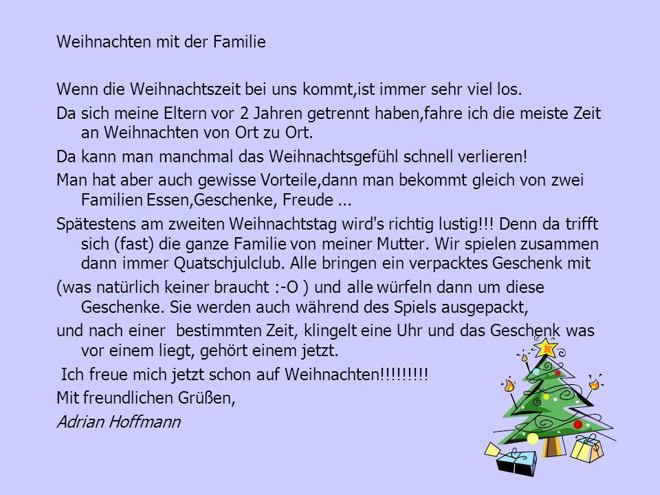 Weihnachten mit der Familie Wenn die Weihnachtszeit bei uns kommt,ist immer sehr viel los.