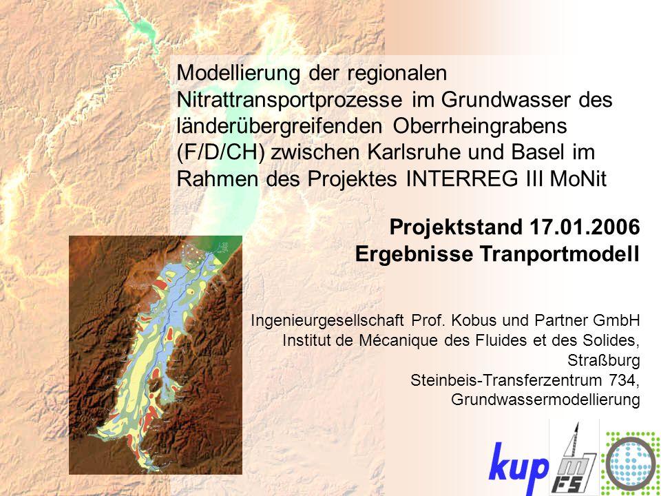 Modellierung der regionalen Nitrattransportprozesse im Grundwasser des länderübergreifenden Oberrheingrabens (F/D/CH) zwischen Karlsruhe und Basel im Rahmen des Projektes INTERREG III MoNit Projektstand 17.01.2006 Ergebnisse Tranportmodell Ingenieurgesellschaft Prof.