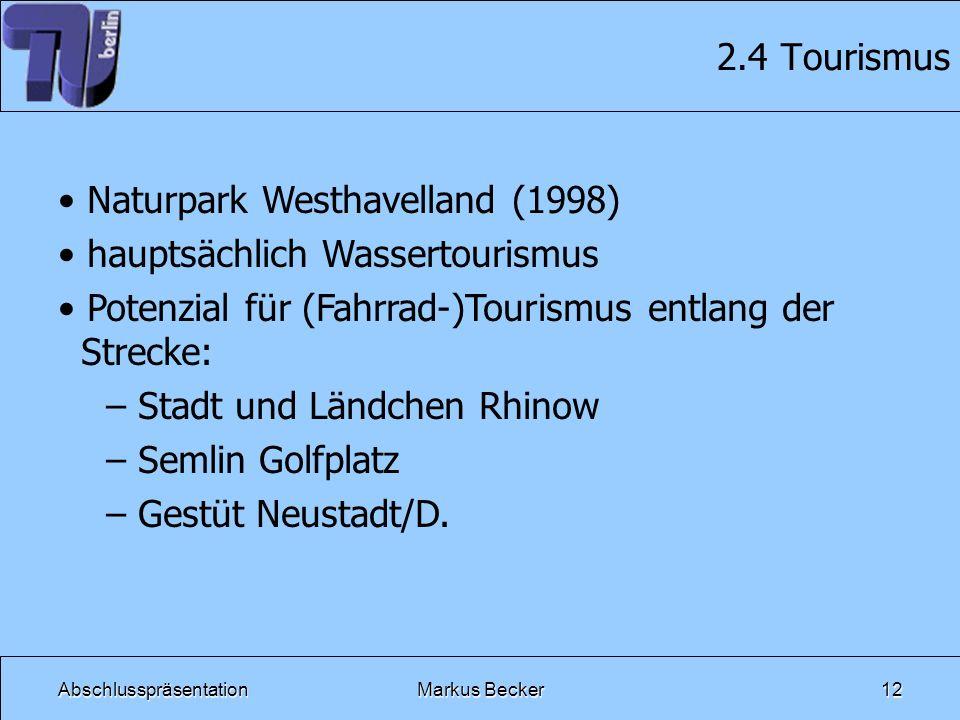 AbschlusspräsentationMarkus Becker12 2.4 Tourismus Naturpark Westhavelland (1998) hauptsächlich Wassertourismus Potenzial für (Fahrrad-)Tourismus entl