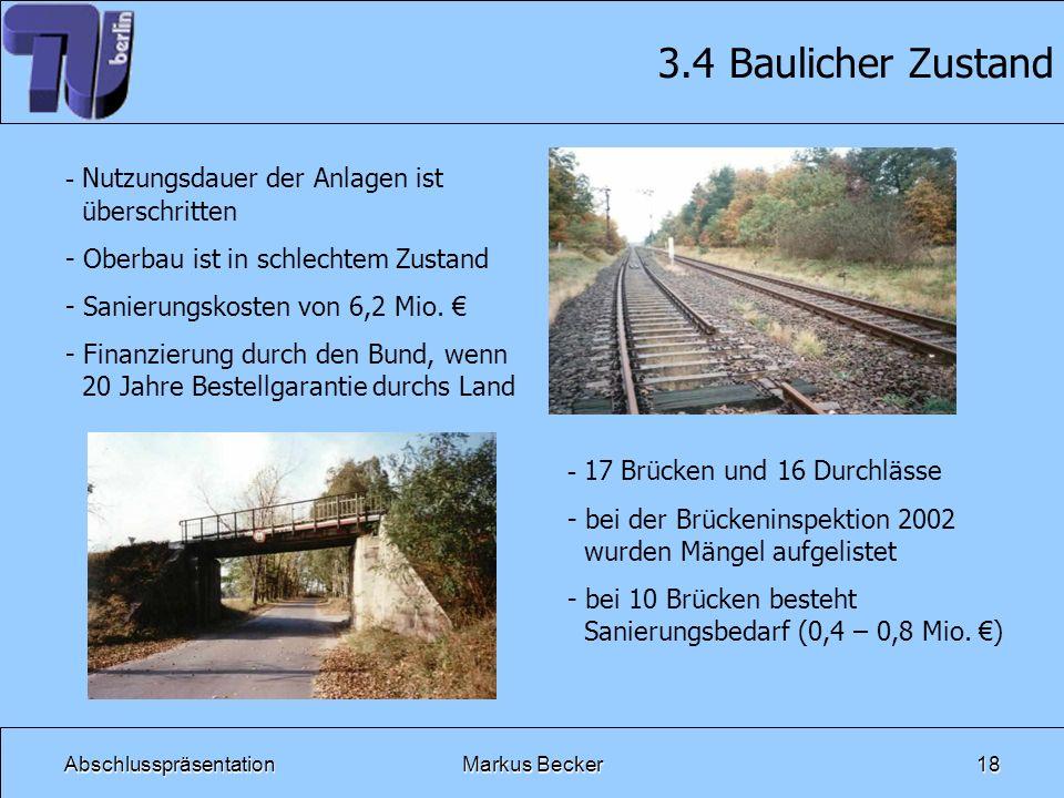 AbschlusspräsentationMarkus Becker18 3.4 Baulicher Zustand - Nutzungsdauer der Anlagen ist überschritten - Oberbau ist in schlechtem Zustand - Sanieru
