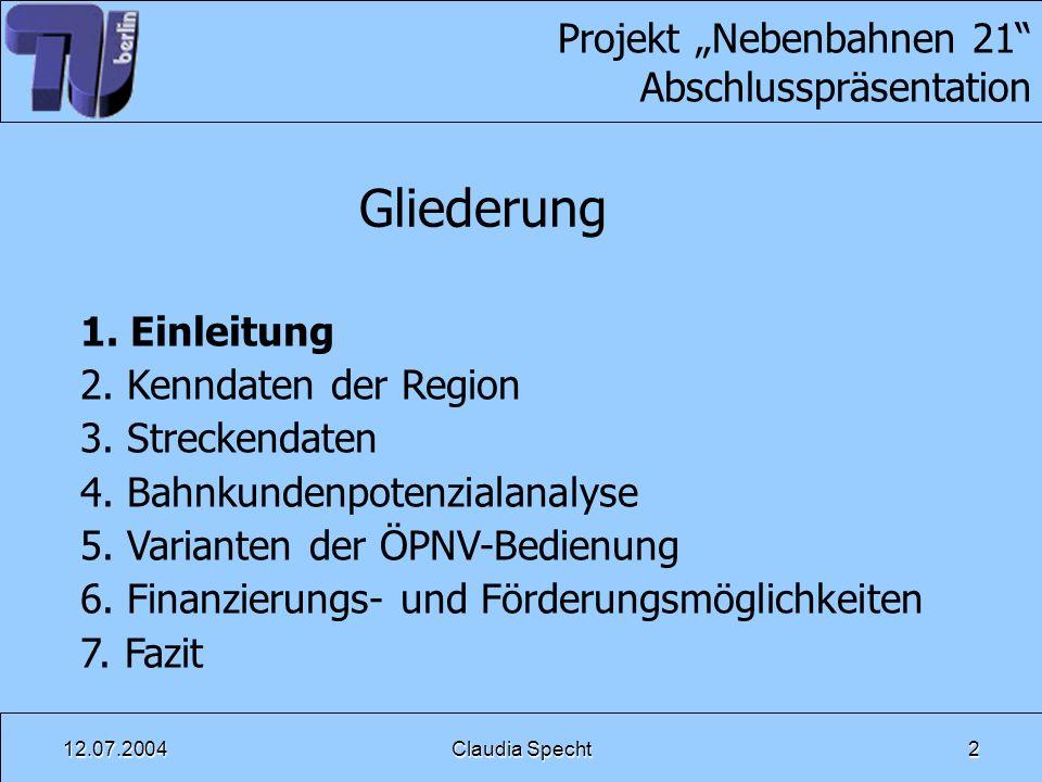 12.07.2004Claudia Specht2 Projekt Nebenbahnen 21 Abschlusspräsentation Gliederung 1. Einleitung 2. Kenndaten der Region 3. Streckendaten 4. Bahnkunden