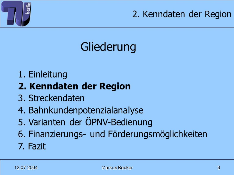12.07.2004Markus Becker3 2. Kenndaten der Region Gliederung 1. Einleitung 2. Kenndaten der Region 3. Streckendaten 4. Bahnkundenpotenzialanalyse 5. Va