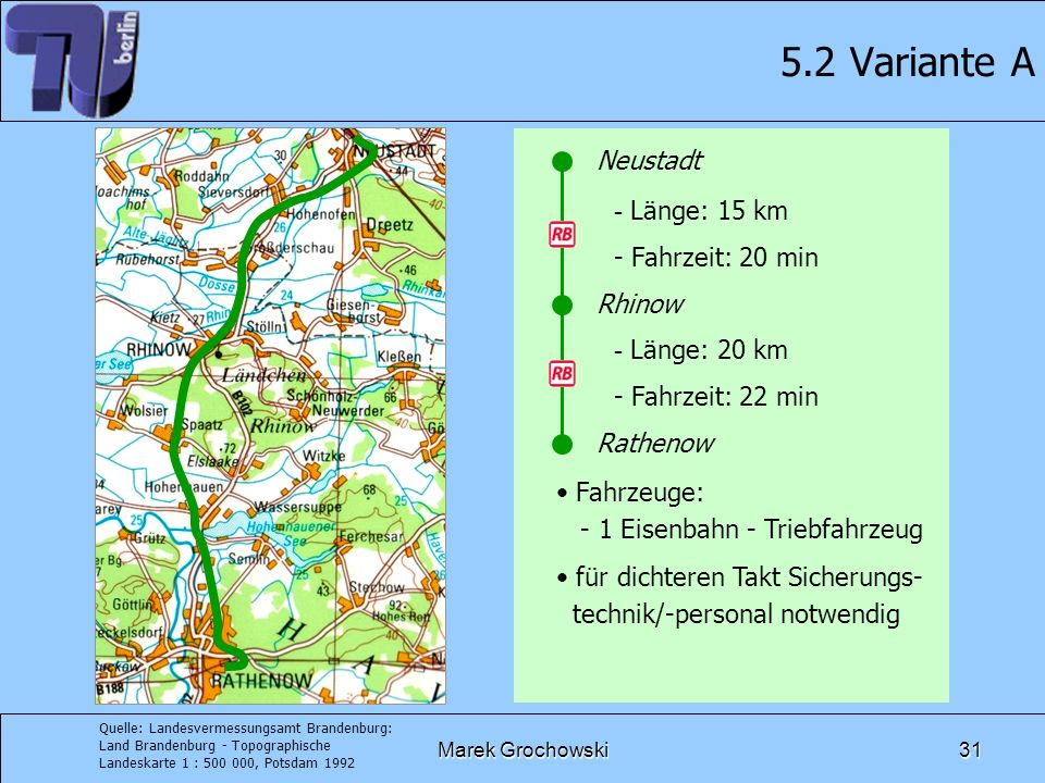 Marek Grochowski31 5.2 Variante A Neustadt Rhinow Rathenow - Länge: 15 km - Fahrzeit: 20 min - Länge: 20 km - Fahrzeit: 22 min Fahrzeuge: - 1 Eisenbah