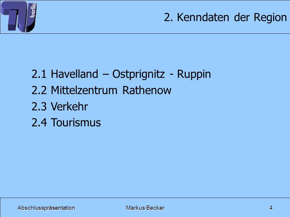 AbschlusspräsentationMarkus Becker4 2. Kenndaten der Region 2.1 Havelland – Ostprignitz - Ruppin 2.2 Mittelzentrum Rathenow 2.3 Verkehr 2.4 Tourismus