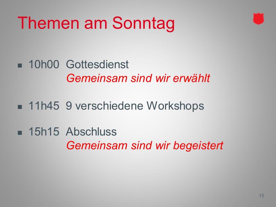 10 Themen am Sonntag 10h00Gottesdienst Gemeinsam sind wir erwählt 11h459 verschiedene Workshops 15h15Abschluss Gemeinsam sind wir begeistert