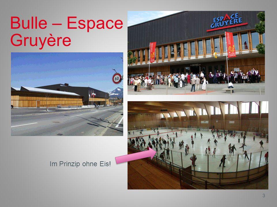 3 Bulle – Espace Gruyère Im Prinzip ohne Eis!