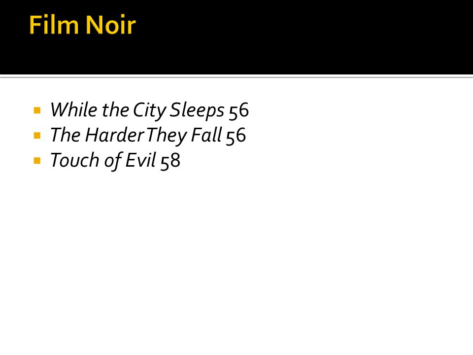 While the City Sleeps 56 The Harder They Fall 56 Touch of Evil 58