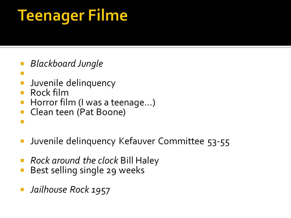 Blackboard Jungle Juvenile delinquency Rock film Horror film (I was a teenage...) Clean teen (Pat Boone) Juvenile delinquency Kefauver Committee 53-55 Rock around the clock Bill Haley Best selling single 29 weeks Jailhouse Rock 1957