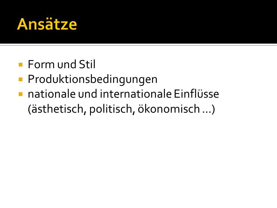 Form und Stil Produktionsbedingungen nationale und internationale Einflüsse (ästhetisch, politisch, ökonomisch...)