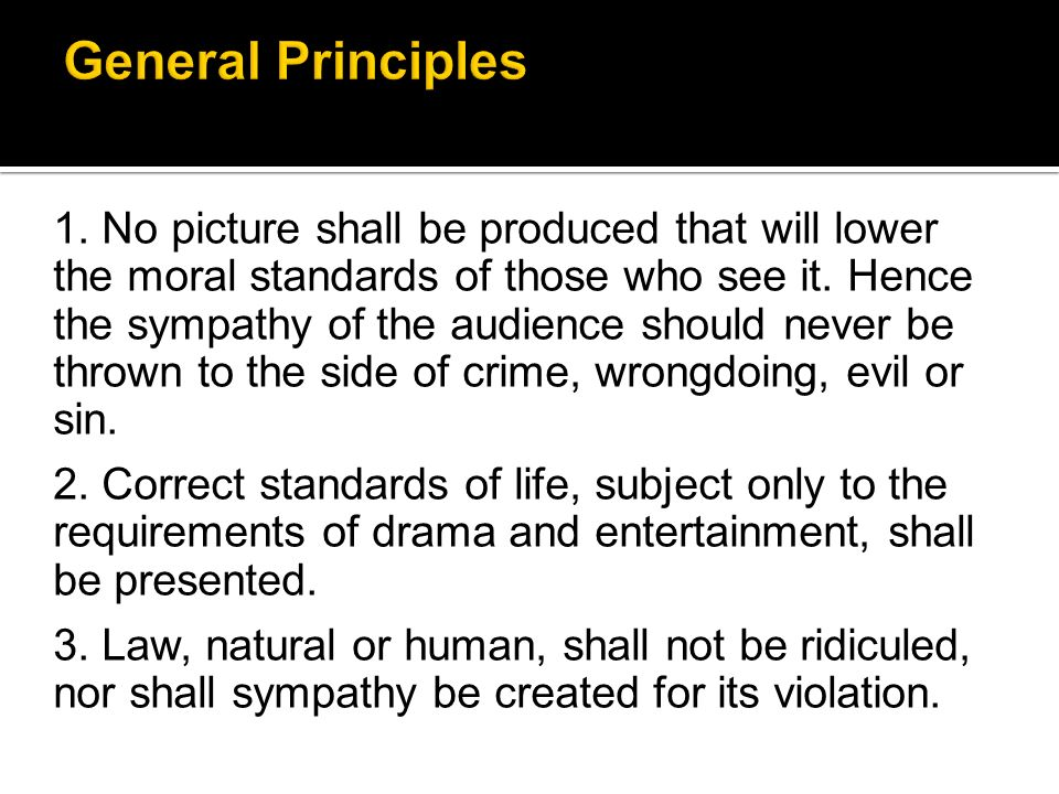 1.No picture shall be produced that will lower the moral standards of those who see it.