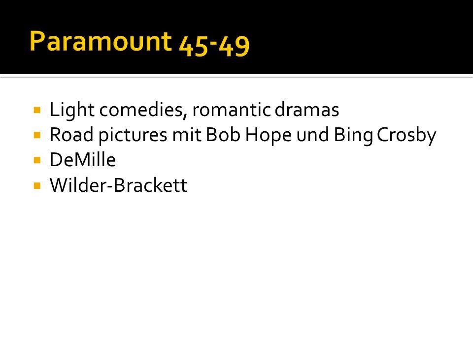 Light comedies, romantic dramas Road pictures mit Bob Hope und Bing Crosby DeMille Wilder-Brackett