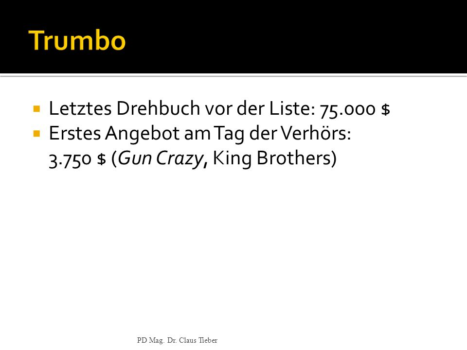 Letztes Drehbuch vor der Liste: 75.000 $ Erstes Angebot am Tag der Verhörs: 3.750 $ (Gun Crazy, King Brothers) PD Mag.