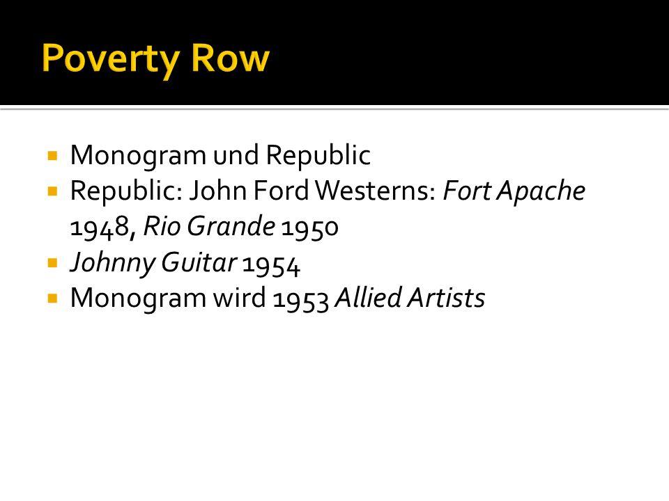 Monogram und Republic Republic: John Ford Westerns: Fort Apache 1948, Rio Grande 1950 Johnny Guitar 1954 Monogram wird 1953 Allied Artists