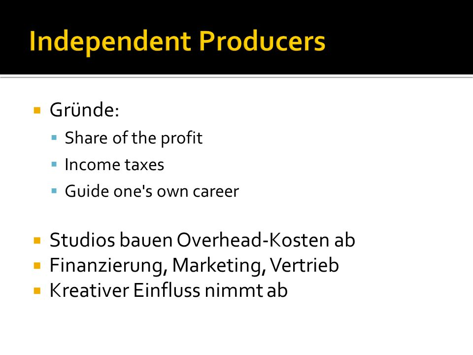 Gründe: Share of the profit Income taxes Guide one's own career Studios bauen Overhead-Kosten ab Finanzierung, Marketing, Vertrieb Kreativer Einfluss