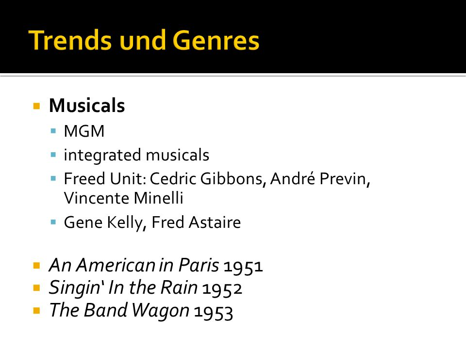 Musicals MGM integrated musicals Freed Unit: Cedric Gibbons, André Previn, Vincente Minelli Gene Kelly, Fred Astaire An American in Paris 1951 Singin