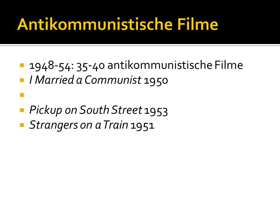 1948-54: 35-40 antikommunistische Filme I Married a Communist 1950 Pickup on South Street 1953 Strangers on a Train 1951