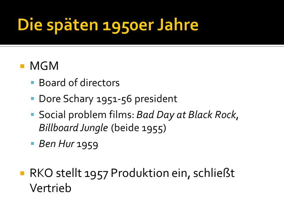 MGM Board of directors Dore Schary 1951-56 president Social problem films: Bad Day at Black Rock, Billboard Jungle (beide 1955) Ben Hur 1959 RKO stellt 1957 Produktion ein, schließt Vertrieb