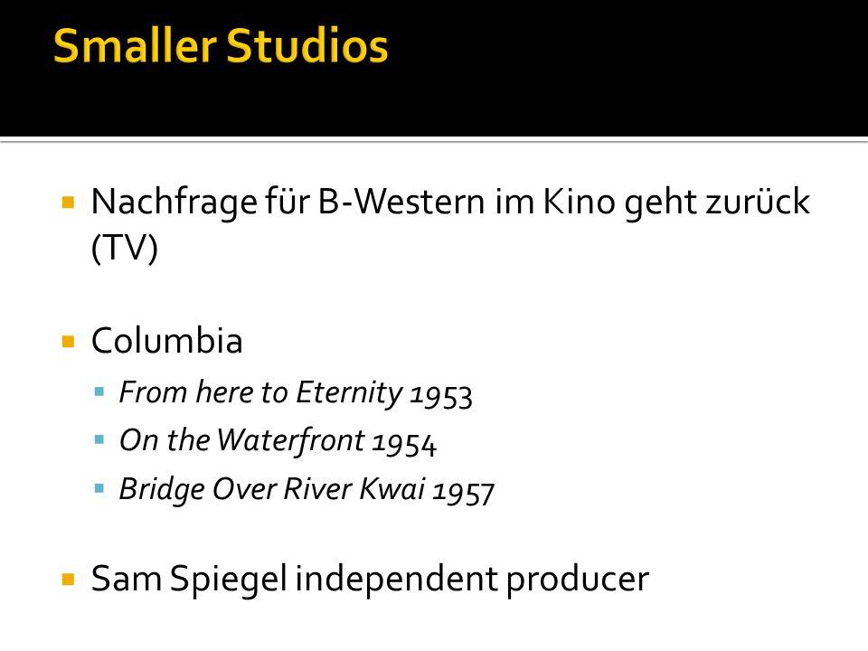Nachfrage für B-Western im Kino geht zurück (TV) Columbia From here to Eternity 1953 On the Waterfront 1954 Bridge Over River Kwai 1957 Sam Spiegel independent producer