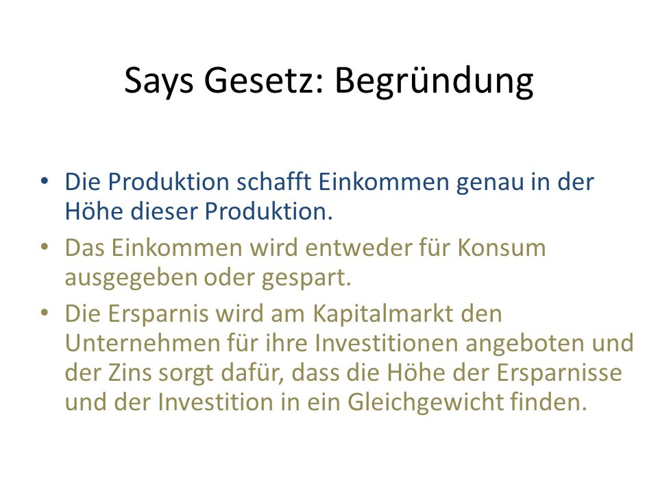 Says Gesetz: Begründung Die Produktion schafft Einkommen genau in der Höhe dieser Produktion.