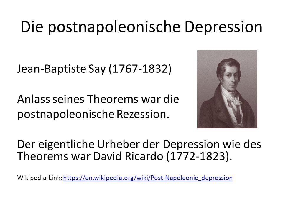 Die postnapoleonische Depression Jean-Baptiste Say (1767-1832) Anlass seines Theorems war die postnapoleonische Rezession. Der eigentliche Urheber der
