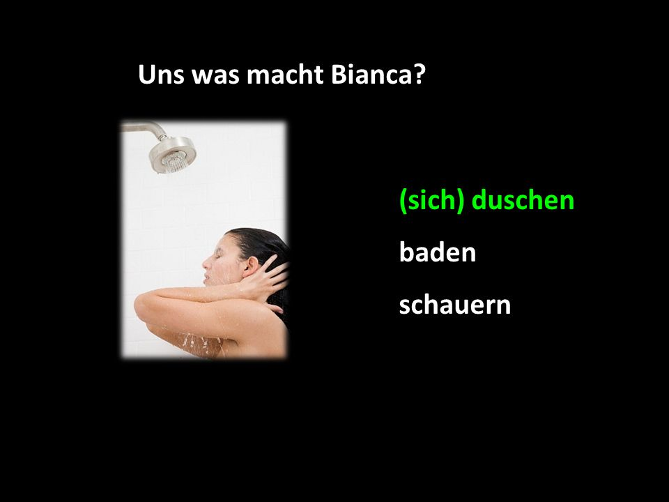 Uns was macht Bianca baden schauern (sich) duschen