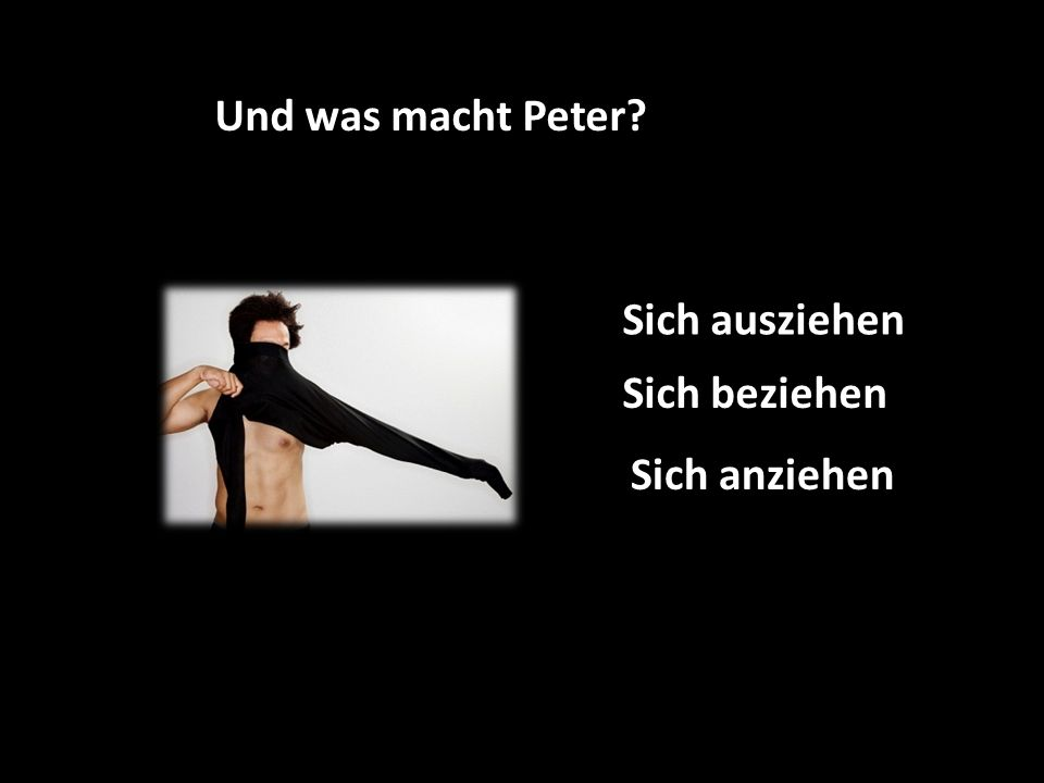 Und was macht Peter Sich beziehen Sich ausziehen Sich anziehen